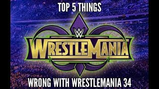 Top 5 Things Wrong With Wrestlemania 34