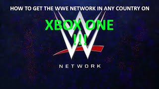 HOW TO GET THE WWE NETWORK IN ANY COUNTRY ON XBOX ONE!!!!