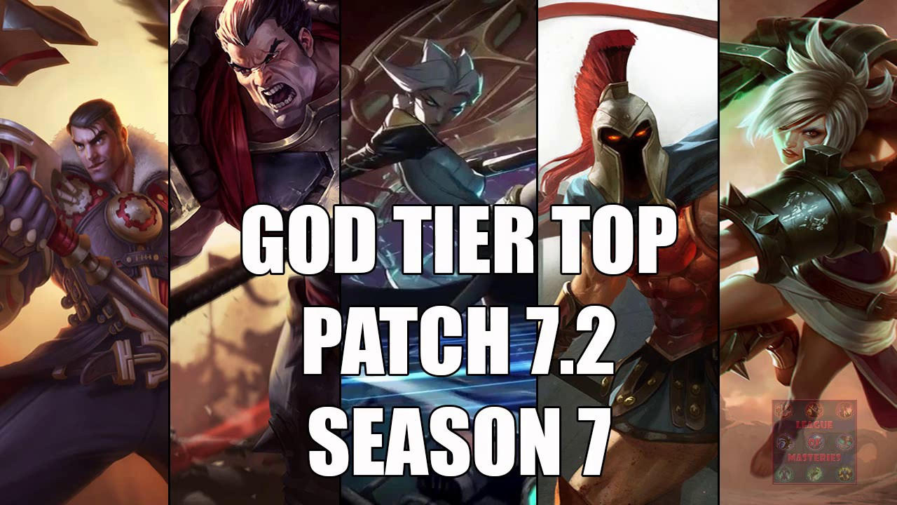 Best Top Laners God Tier Patch 7 2 Season 7 League Of Legends Youtube