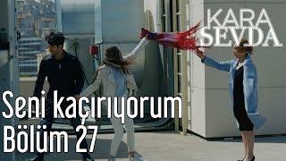 Kara Sevda 27. Bölüm - Seni Kaçırıyorum