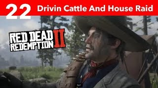 Red Dead Redemption 2 Part 22-Driving Cattle And House Raid