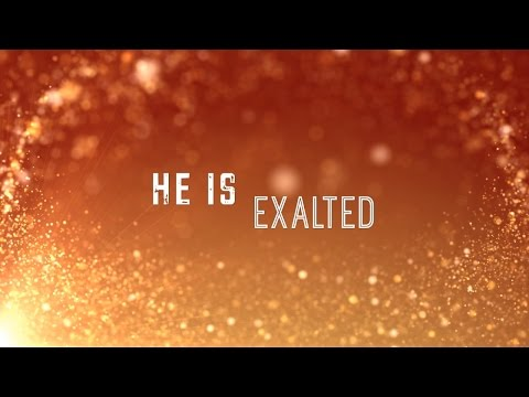 He is Exalted w/ Lyrics (Shane & Shane)