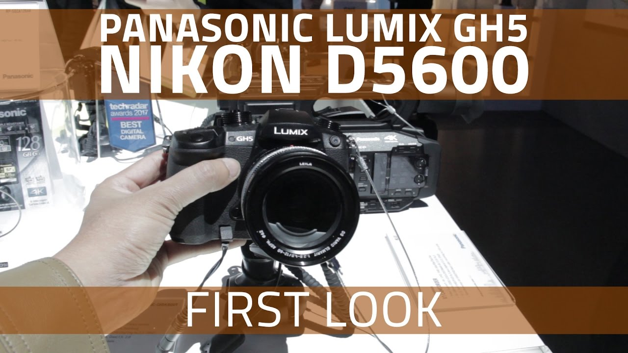 Panasonic Lumix GH5, Nikon D5600 First Look | Specs, Prices and More