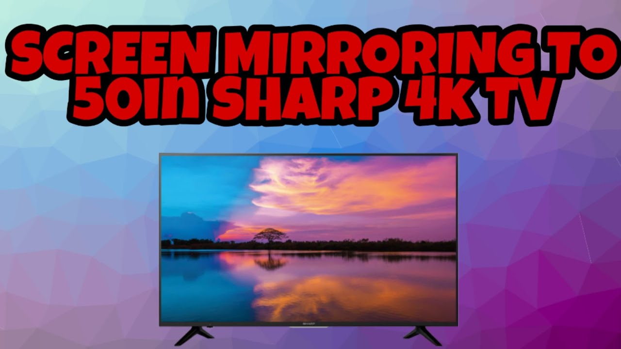 Screen Mirroring to 50in Sharp 4K tv Using Galaxy S7 and Galaxy Tab 4