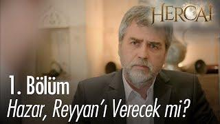Hazar, Reyyan'ı verecek mi? - Hercai 1. Bölüm