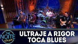 Ultraje toca Blues   The Noite (13/06/18)