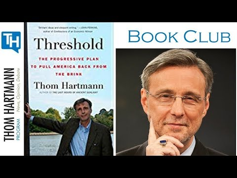 Book Club: Threshold - The Progressive Plan to Pull America Back from the Brink - by Thom Hartmann