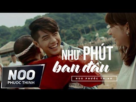 Noo Phước Thịnh | Như Phút Ban Đầu | Official MV