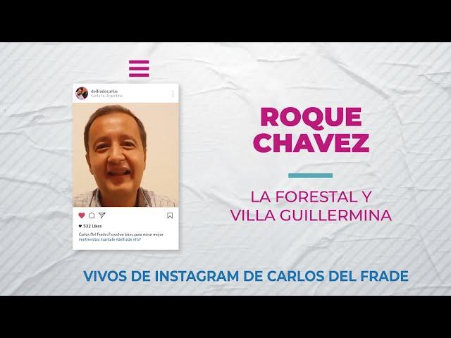 Carlos Del Frade con Roque Chavez sobre La Forestal y Villa Guillermina
