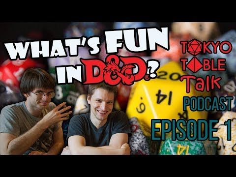 What's Fun in D&D?   Dungeons and Dragons Podcast: Tokyo Table Talk Episode 1