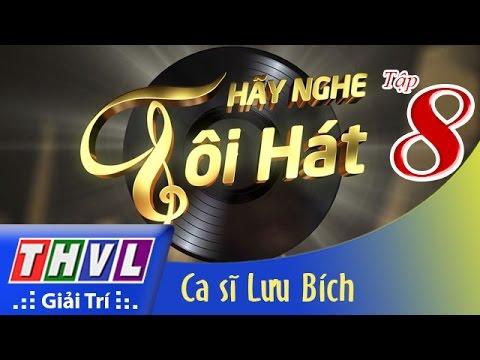 THVL | Hãy nghe tôi hát - Tập 8: Ca sĩ Lưu Bích