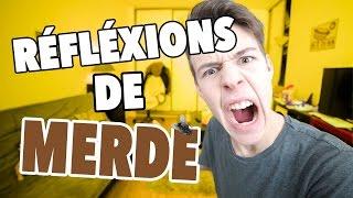 20 RÉFLEXIONS DE MERDE - Seb la Frite