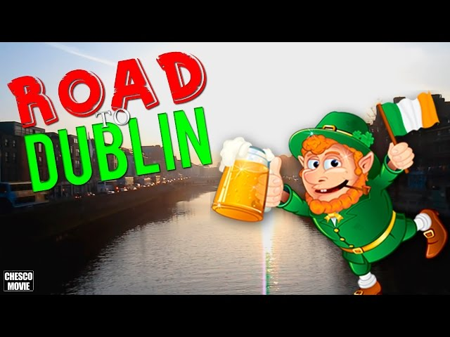 Road to Dublin | ChescoMovie