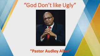 "2.8.20  Pastor Audley Allen  ""God Don't Like Ugly"""
