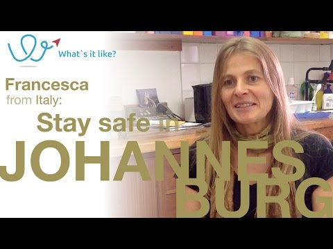 Stay safe in Johannesburg - Expat Francesca talks about safety in Johannesburg, South Africa