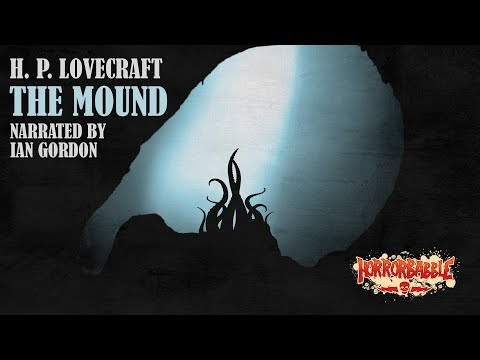 """The Mound"" by H. P. Lovecraft (By HorrorBabble)"