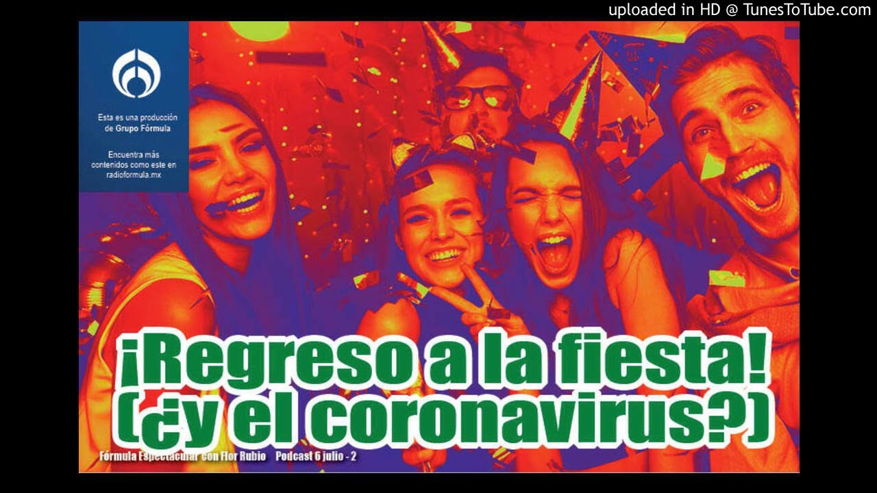 ¡Regreso a la fiesta! (¿y el coronavirus?). Fórmula Espectacular con Flor Rubio. 6/7-2