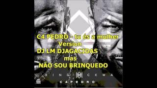 C4 PEDRO - tu és a mulher [remix] - By DJ LM DJAGACIDAS