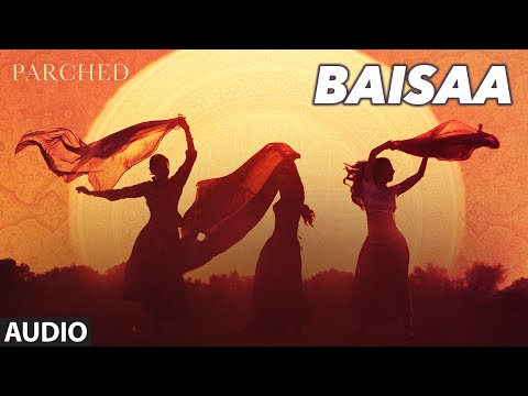 BAISAA Full Movie Song ( Audio) | PARCHED | Radhika ,Tannishtha, Surveen & Adil Hussain