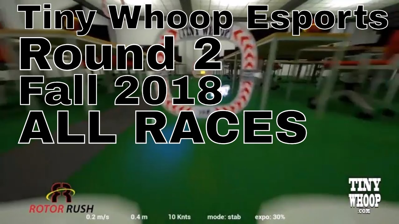 Tiny Whoop Esports / Fall 2018 Series / Round 2 at the Whoop Office - ALL RACES