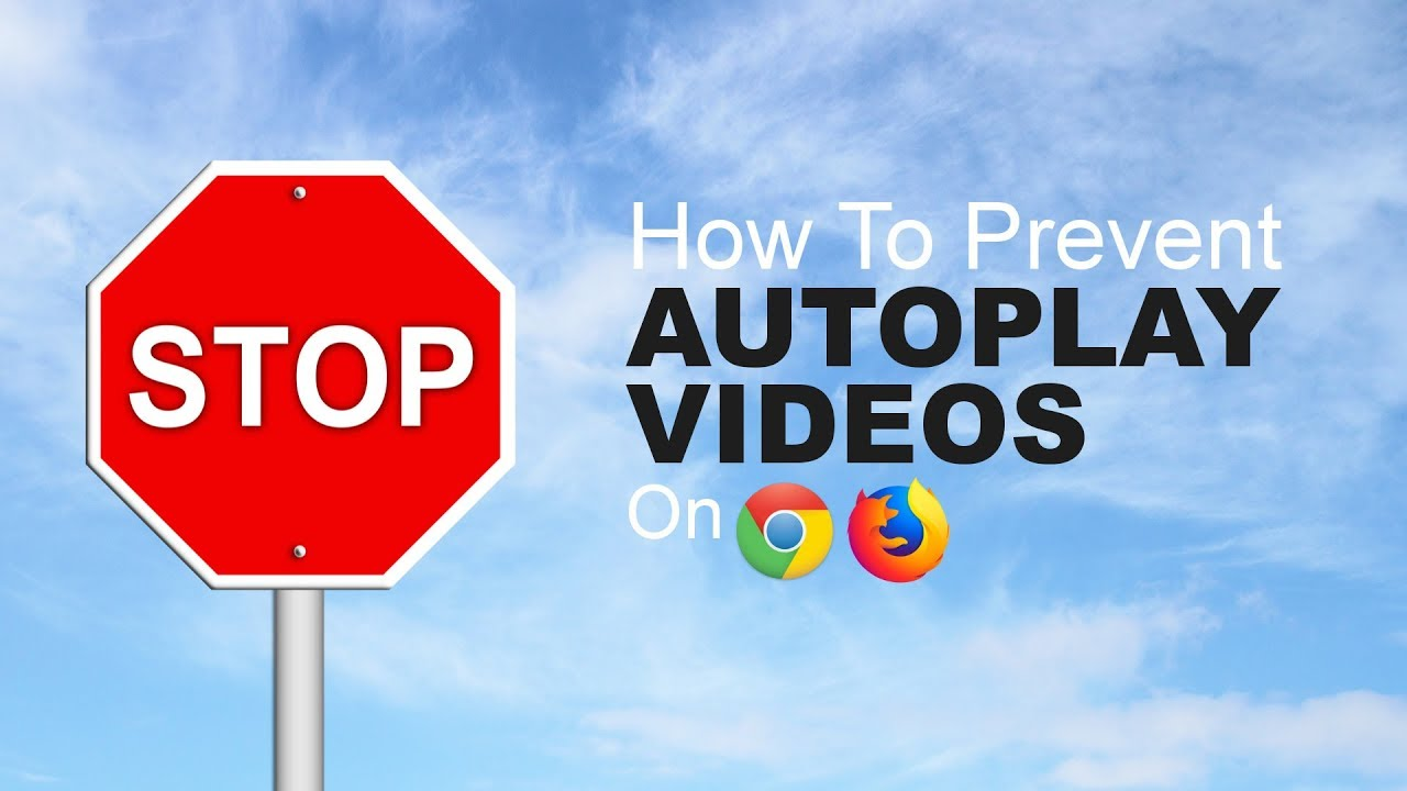 How to Prevent Autoplaying Videos in Chrome and Firefox