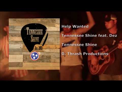 Help Wanted - Tennessee Shine ft. Dez