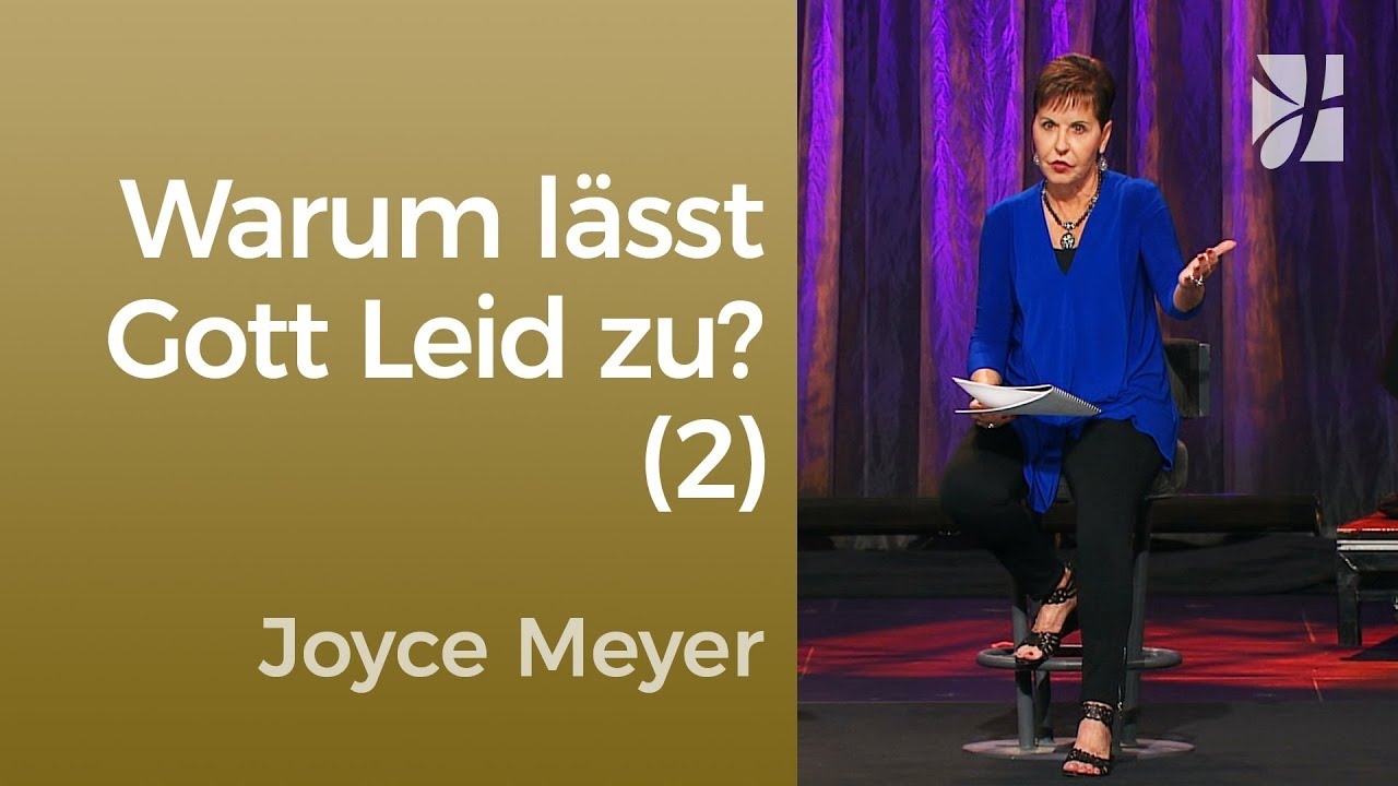 Warum lässt Gott Leid zu? (2) – Joyce Meyer – Gedanken und Worte lenken