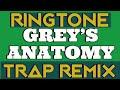 Greys Anatomy Trap Remix Ringtone