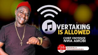 OVERTAKING IS ALLOWED | CHIEF ONYENZE NWA AMOBI | Nigerian Highlife Music
