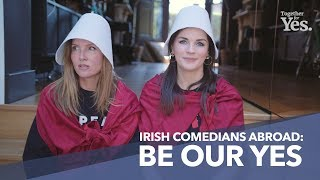 Irish Comedians Abroad: Be Our Yes