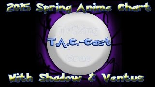 TAC Cast EXTRA - Attempt at the Spring 2015 Anime Chart - Episode NOT 1
