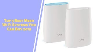 Top 3 Best Mesh Wi Fi Systems You Can Buy 2019