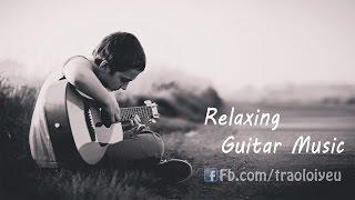 Nhạc Guitar Không Lời Hay Nhất Giúp Thư Giãn, Dễ Ngủ, Tập Trung Học Tập