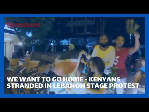 Kenyans stranded in Lebanon stage drama in diplomatic offices, demand Gov't help them coke back home