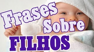 Belas Frases -  FRASES SOBRE FILHOS