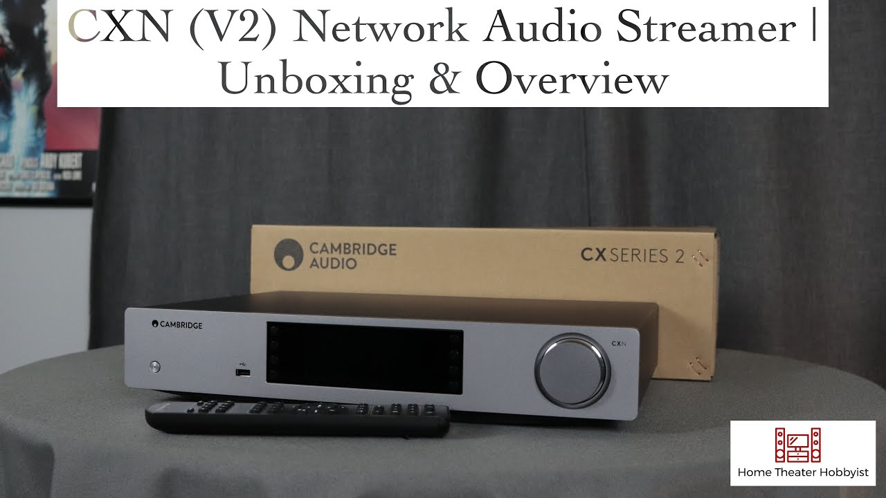 Cambridge Audio CXN (V2) Network Audio Streamer   Unboxing and Overview