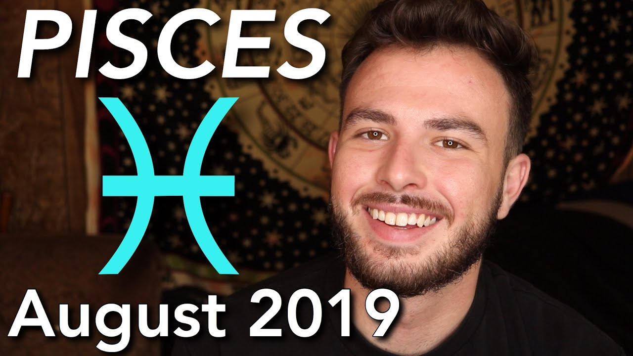 PISCES August 2019 Horoscope - More Work, More Success & Better  Relationships!