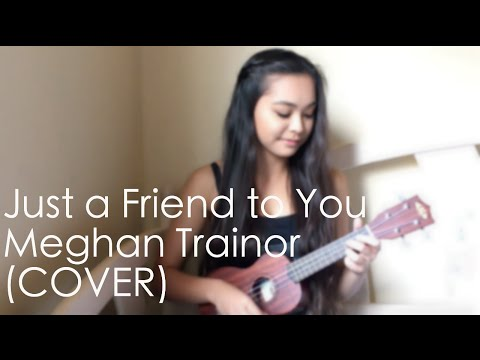 Just a Friend to You - Meghan Trainor (COVER)