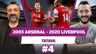 2003 Arsenal - 2020 Liverpool maçını kim kazanır? | Serdar Ali Çelikler | TATAVA #4