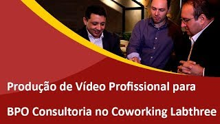 Produção de Vídeo Profissional para BPO Consultoria no Labthree em São Bento - Samuca Webdesign