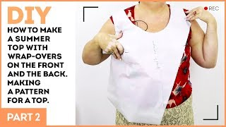 DIY: How to make a summer top with wrap-overs on the front and the back. Making a pattern for a top.