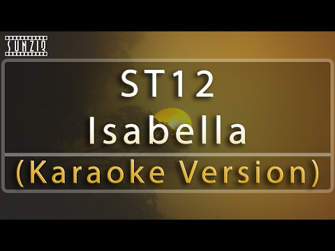 ST12 - Isabella (Karaoke Version + Lyrics) No Vocal #sunziq