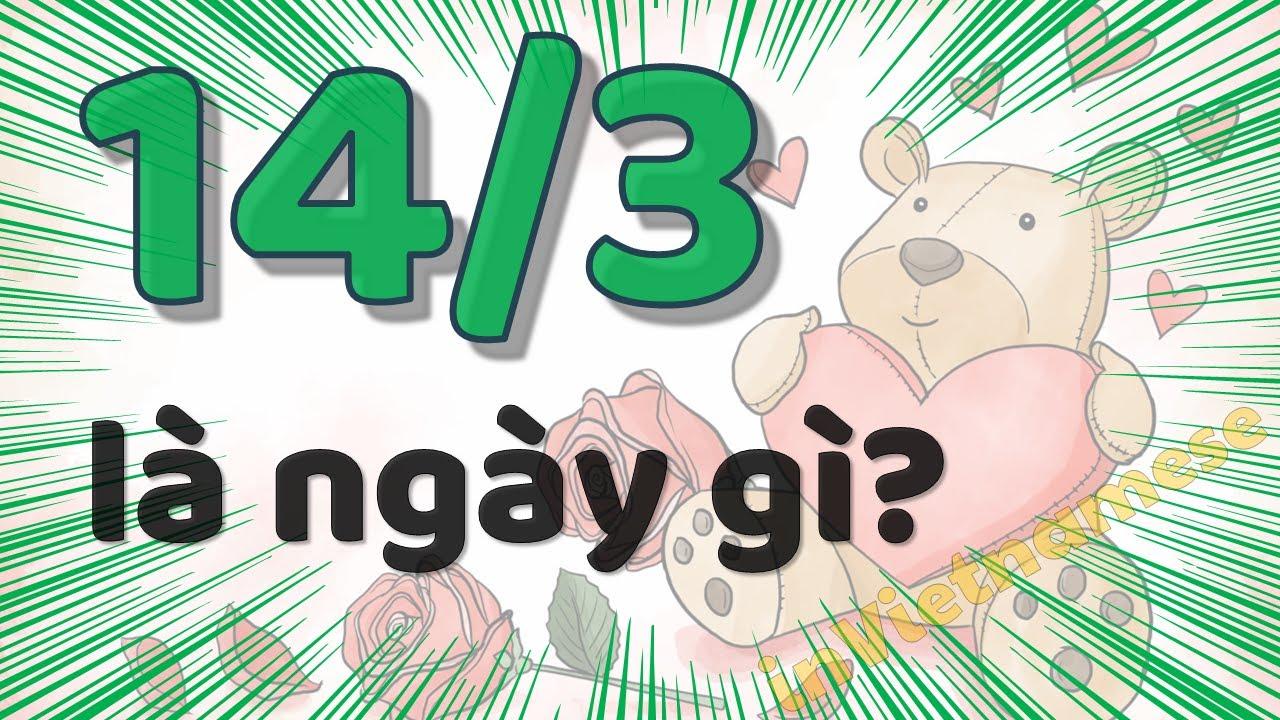 Ngày 14/3 là ngày gì?  Nguồn gốc và ý nghĩa của ngày 14 tháng 3