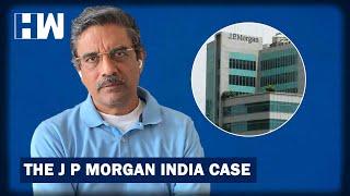 Business tit-bits: The J P Morgan India Case