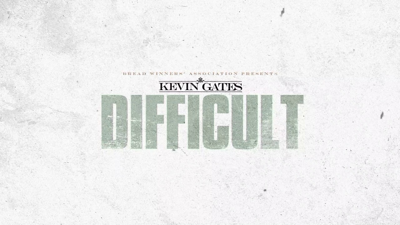 Kevin Gates - Difficult [Official Audio]