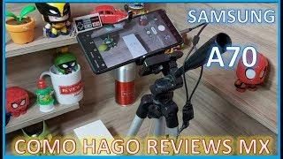 Cómo hago el canal de Reviews MX / Samsung A70 México prueba de cámara