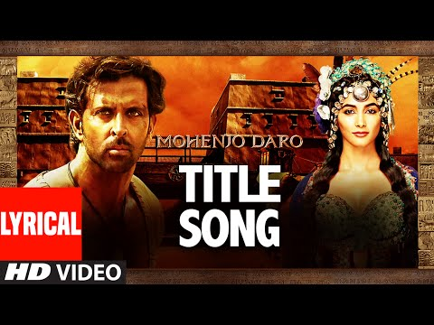 MOHENJO DARO TITLE SONG Lyrical  |Hrithik...