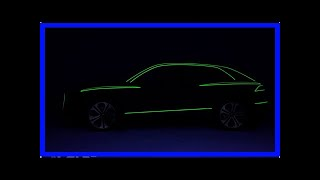 Audi Q8 SUV teased for Beijing - or is it the Audi Q4 Concept? By J.News
