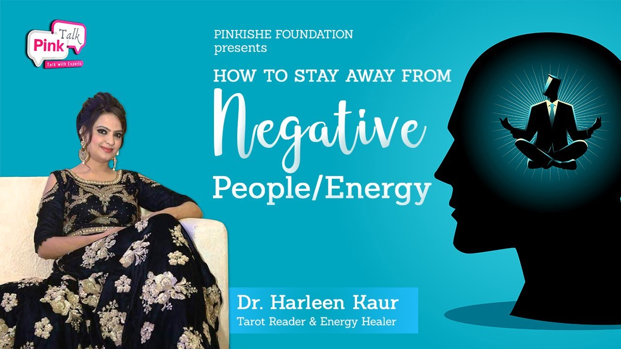 Tarot card reader & Energy healer -Dr Harleen Kaur : How to stay away from negative people & energy