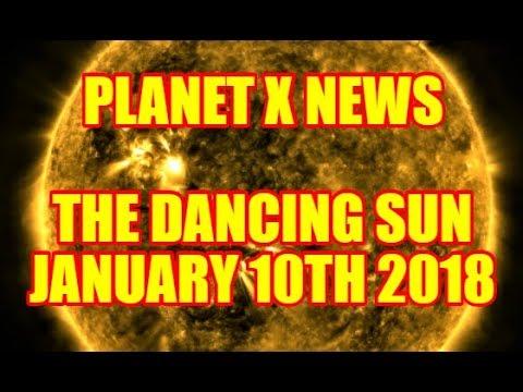 PLANET X NEWS - THE DANCING SUN JANUARY 10th 2018